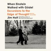 When Einstein Walked with Gödel: Excursions to the Edge of Thought Audiobook, by Jim Holt