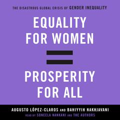 Equality for Women = Prosperity for All: The Disastrous Global Crisis of Gender Inequality Audiobook, by