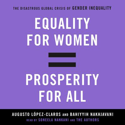 Equality for Women = Prosperity for All: The Disastrous Global Crisis of Gender Inequality Audiobook, by Augusto Lopez-Claros