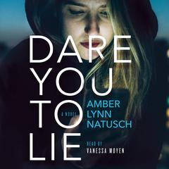 Dare You to Lie: A Novel Audiobook, by Amber Lynn Natusch