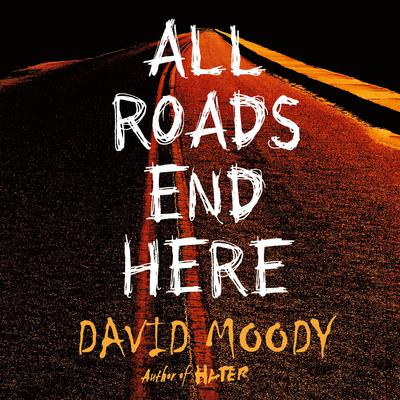 All Roads End Here Audiobook, by David Moody