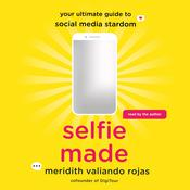 Selfie Made: Your Ultimate Guide to Social Media Stardom Audiobook, by Meridith Valiando Rojas