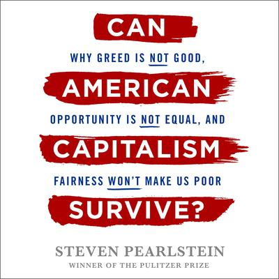Can American Capitalism Survive?: Why Greed Is Not Good, Opportunity Is Not Equal, and Fairness Wont Make Us Poor Audiobook, by Steven Pearlstein