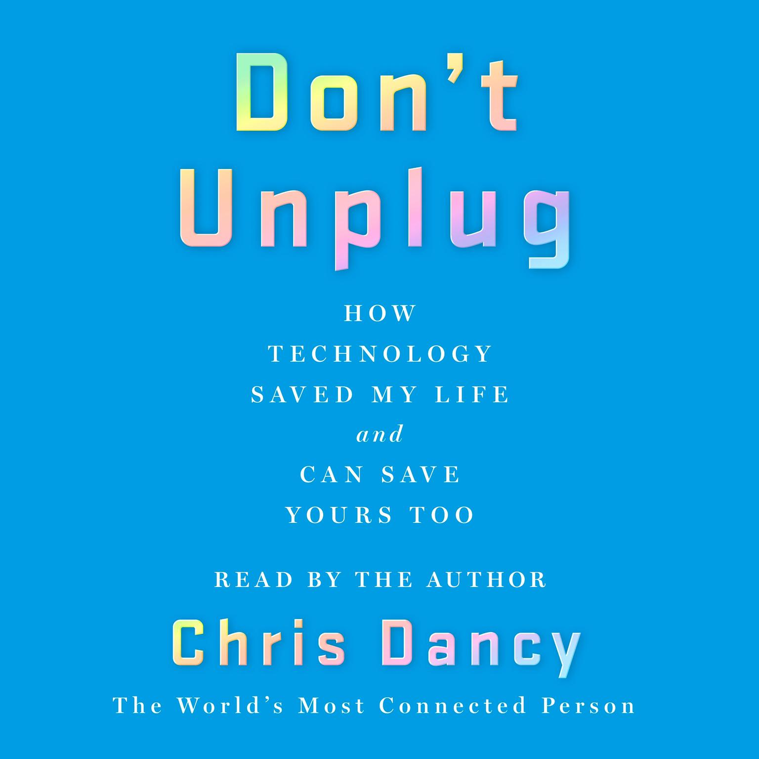 Printable Don't Unplug: How Technology Saved My Life and Can Save Yours Too Audiobook Cover Art