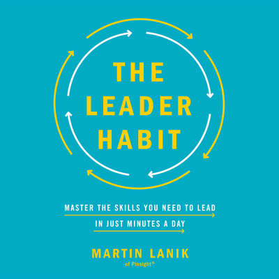 The Leader Habit: Master the Skills You Need to Lead--in Just Minutes a Day Audiobook, by Martin Lanik