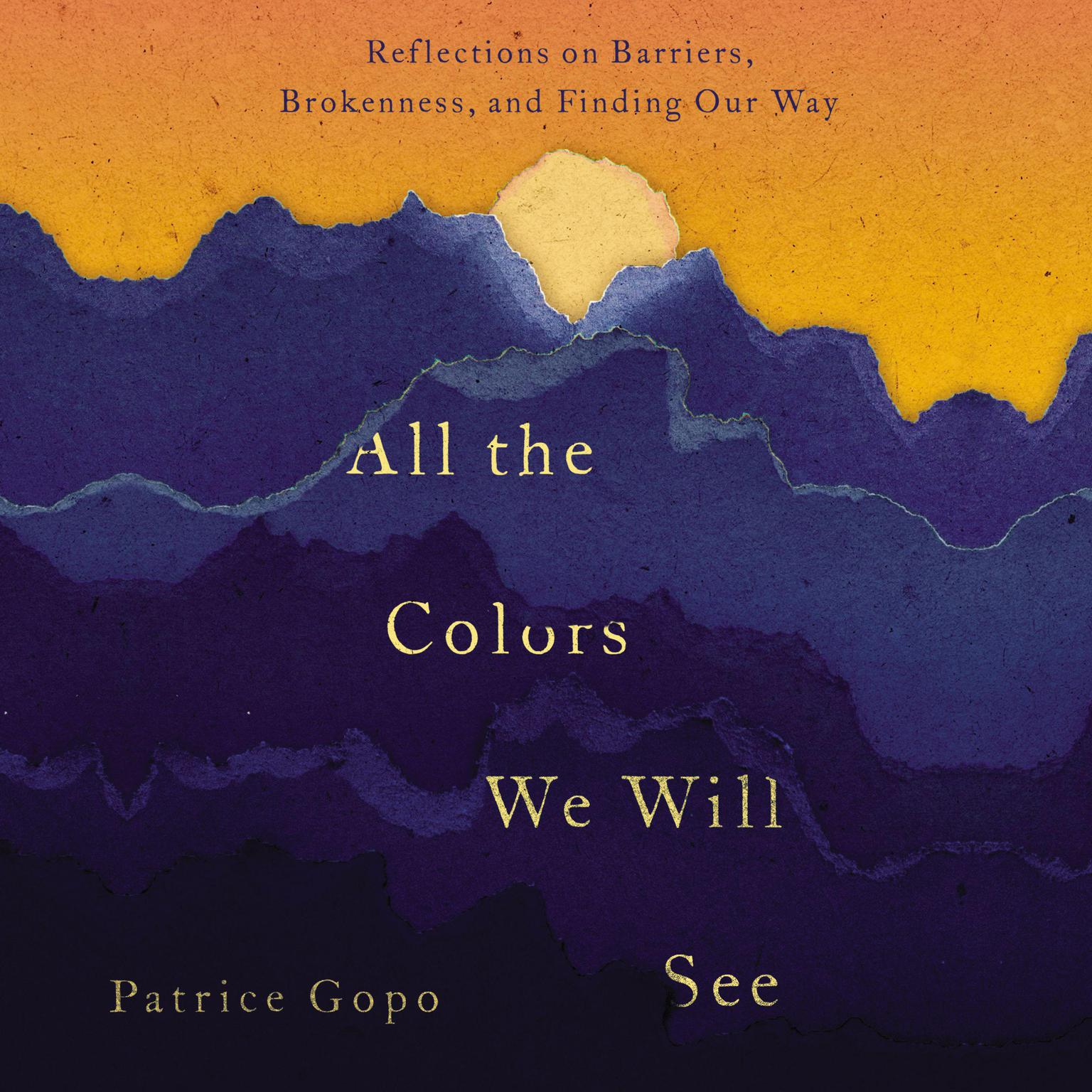 Printable All the Colors We Will See: Reflections on Barriers, Brokenness, and Finding Our Way Audiobook Cover Art
