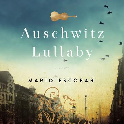Auschwitz Lullaby: A Novel Audiobook, by Mario Escobar