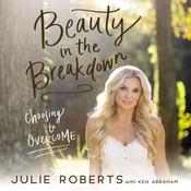 Beauty in the Breakdown: Choosing to Overcome Audiobook, by Ken Abraham|
