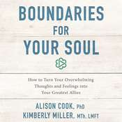 Boundaries for Your Soul: How to Turn Your Overwhelming Thoughts and Feelings into Your Greatest Allies Audiobook, by