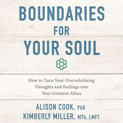Boundaries for Your Soul: How to Turn Your Overwhelming Thoughts and Feelings into Your Greatest Allies Audiobook, by Alison Cook