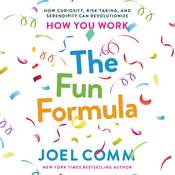 The Fun Formula: How Curiosity, Risk-Taking, and Serendipity Can Revolutionize How You Work Audiobook, by Joel Comm