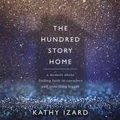 The Hundred Story Home: A Memoir of Finding Faith in Ourselves and Something Bigger Audiobook, by