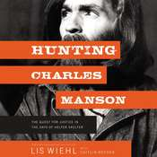 Hunting Charles Manson: The Quest for Justice in the Days of Helter Skelter Audiobook, by Lis Wiehl
