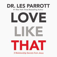 Love Like That: 5 Relationship Secrets from Jesus Audiobook, by Author Info Added Soon
