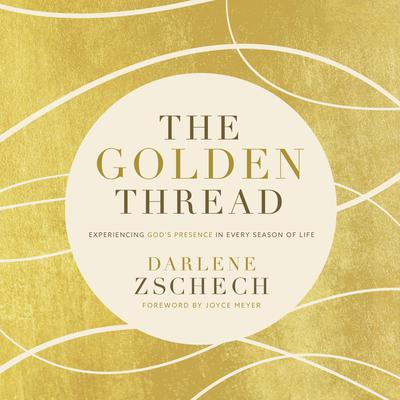 The Golden Thread: Experiencing God's Presence in Every Season of Life Audiobook, by Darlene Zschech