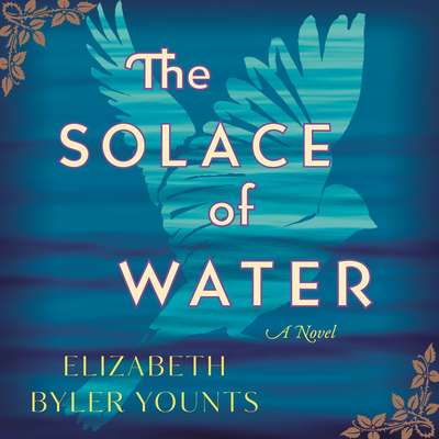 The Solace of Water: A Novel Audiobook, by Elizabeth Byler Younts