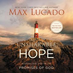 Unshakable Hope: Building Our Lives on the Promises of God Audiobook, by Max Lucado