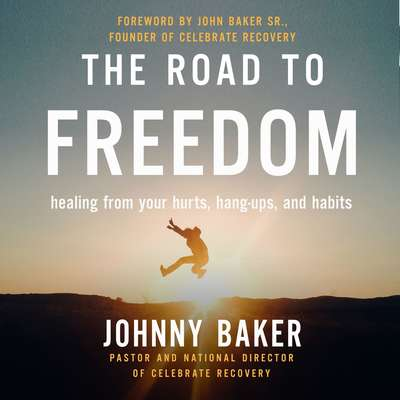 The Road to Freedom: Healing from Your Hurts, Hang-ups, and Habits Audiobook, by Johnny Baker