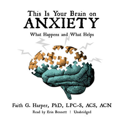 This Is Your Brain on Anxiety: What Happens and What Helps Audiobook, by Faith G. Harper