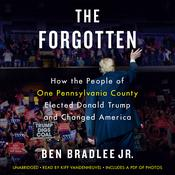The Forgotten: How the People of One Pennsylvania County Elected Donald Trump and Changed America Audiobook, by Author Info Added Soon