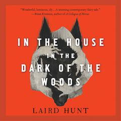 In the House in the Dark of the Woods Audiobook, by Laird Hunt