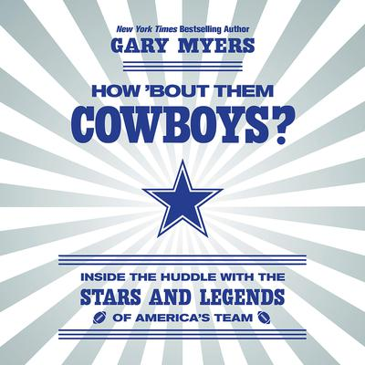 How 'Bout Them Cowboys?: Inside the Huddle with the Stars and Legends of America's Team Audiobook, by Gary Myers