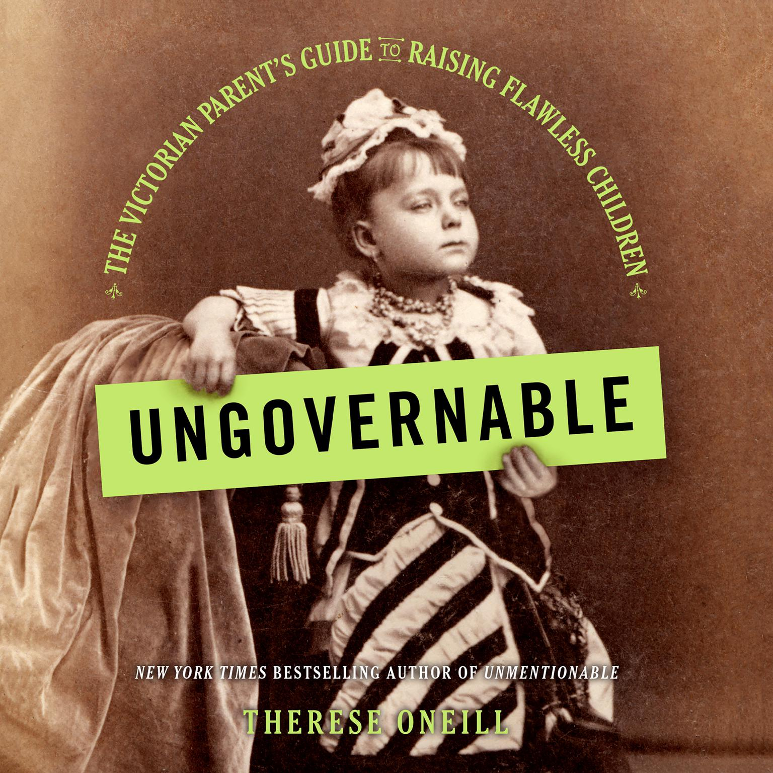 Printable Ungovernable: The Victorian Parent's Guide to Raising Flawless Children Audiobook Cover Art