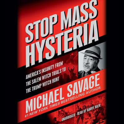 Stop Mass Hysteria: Americas Insanity from the Salem Witch Trials to the Trump Witch Hunt Audiobook, by Michael Savage