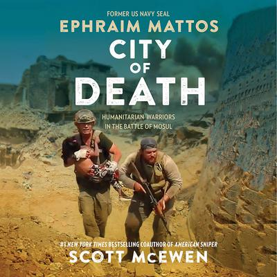 City of Death: Humanitarian Warriors in the Battle of Mosul Audiobook, by Scott McEwen