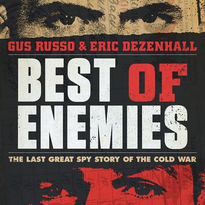 Best of Enemies: The Last Great Spy Story of the Cold War Audiobook, by Gus Russo