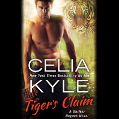 Tigers Claim: A Paranormal Shifter Romance Audiobook, by Celia Kyle