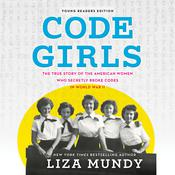 Code Girls, Young Readers Edition: The True Story of the American Women Who Secretly Broke Codes in World War II Audiobook, by Liza Mundy