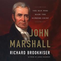 John Marshall: The Man Who Made the Supreme Court Audiobook, by Richard Brookhiser