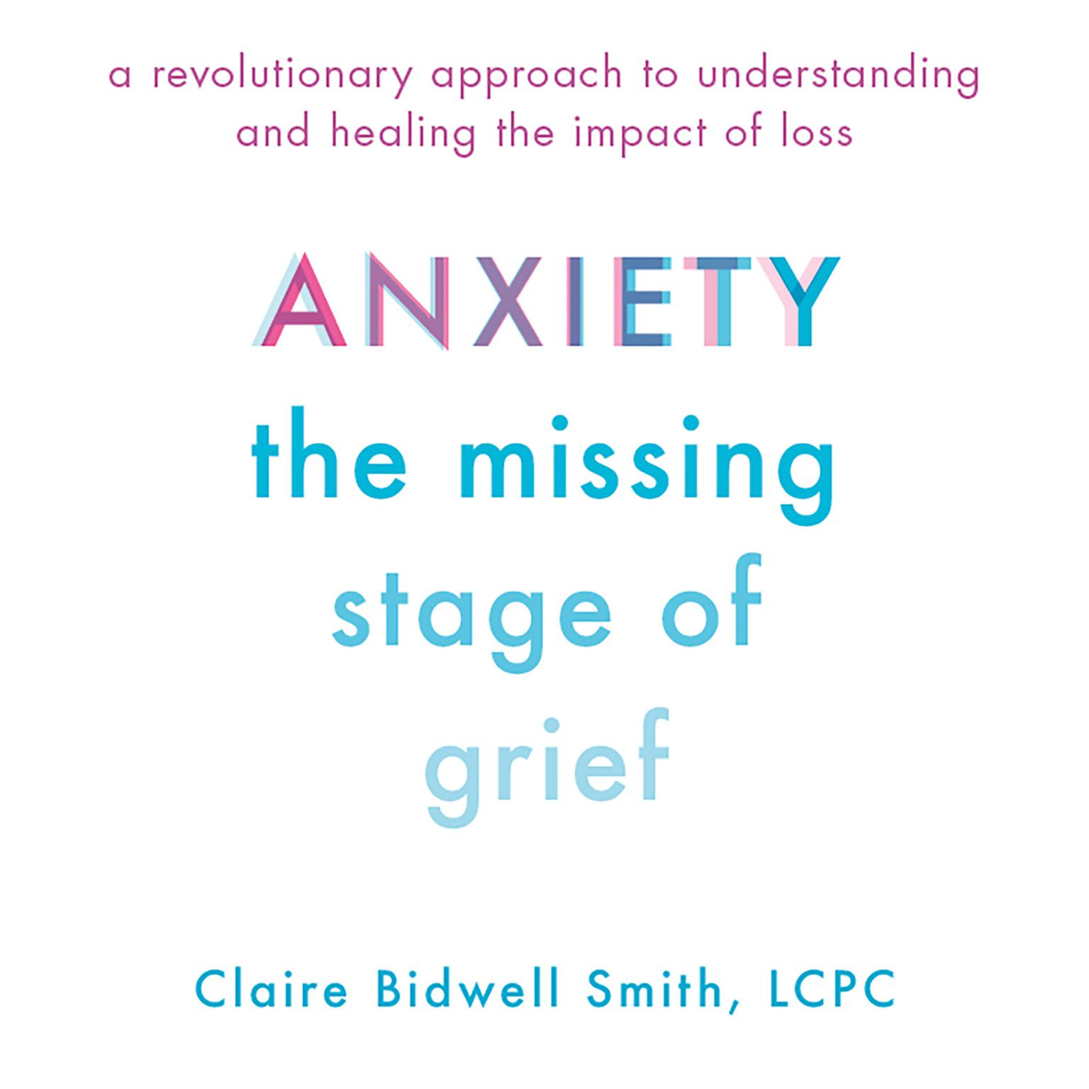 Printable Anxiety: The Missing Stage of Grief; A Revolutionary Approach to Understanding and Healing the Impact of Loss Audiobook Cover Art