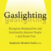Gaslighting: Recognize Manipulative and Emotionally Abusive People--and Break Free Audiobook, by Stephanie Moulton Sarkis