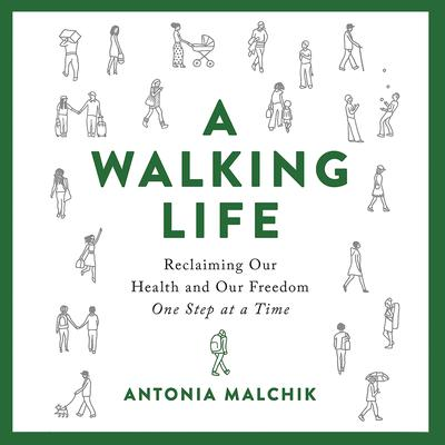 A Walking Life: Reclaiming Our Health and Our Freedom One Step at a Time Audiobook, by Antonia Malchik