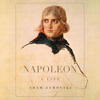 Napoleon: A Life Audiobook, by Adam Zamoyski