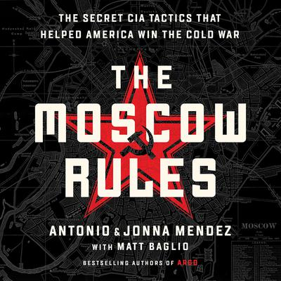 The Moscow Rules: The Secret CIA Tactics That Helped America Win the Cold War Audiobook, by Antonio Mendez