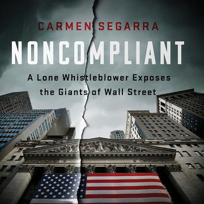 Noncompliant: A Lone Whistleblower Exposes the Giants of Wall Street Audiobook, by Carmen Segarra