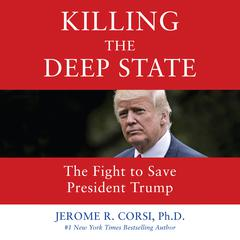 Killing the Deep State: The Fight to Save President Trump Audiobook, by Jerome R. Corsi