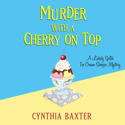 Murder with a Cherry on Top Audiobook, by Cynthia Baxter
