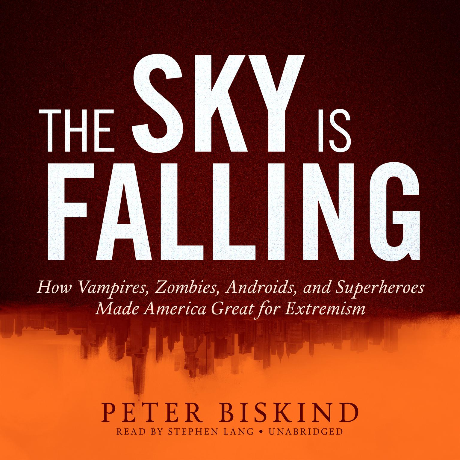 Printable The Sky Is Falling: How Vampires, Zombies, Androids, and Superheroes Made America Great for Extremism Audiobook Cover Art