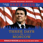 Three Days in Moscow, Young Readers' Edition: Ronald Reagan and the Fall of the Soviet Empire Audiobook, by Bret Baier