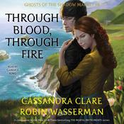Through Blood, Through Fire: Ghosts of the Shadow Market Audiobook, by Sarah Rees Brennan, Cassandra Clare