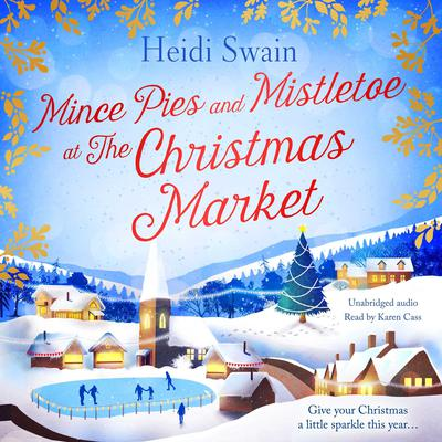 Mince Pies and Mistletoe at the Christmas Market Audiobook, by Heidi Swain