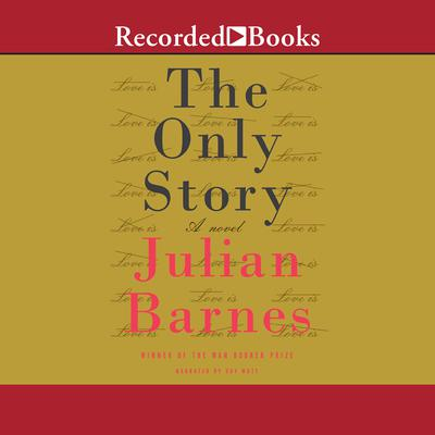 The Only Story: A Novel Audiobook, by Julian Barnes