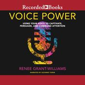 Voice Power: Using Your Voice to Captivate, Persuade, and Command Attention Audiobook, by Renee Grant-Williams|