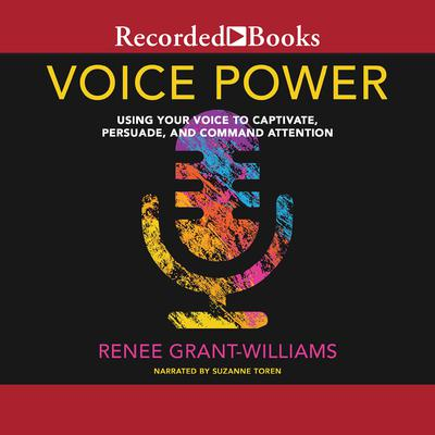 Voice Power: Using Your Voice to Captivate, Persuade, and Command Attention Audiobook, by Renee Grant-Williams