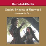 Outlaw Princess of Sherwood Audiobook, by Nancy Springer