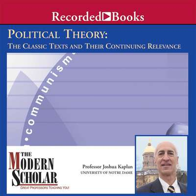 Political Theory: The Classic Texts and Their Continuing Relevance Audiobook, by Joshua Kaplan